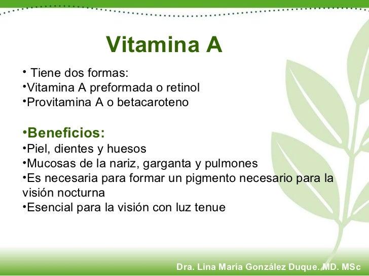 <ul><li>Tiene dos formas: </li></ul><ul><li>Vitamina A preformada o retinol </li></ul><ul><li>Provitamina A o betacaroteno...