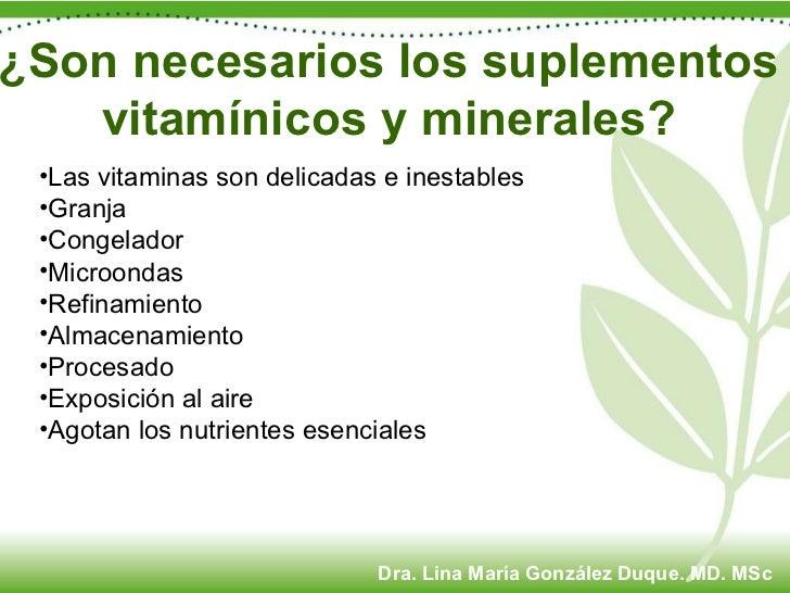 ¿Son necesarios los suplementos vitamínicos y minerales? <ul><li>Las vitaminas son delicadas e inestables </li></ul><ul><l...