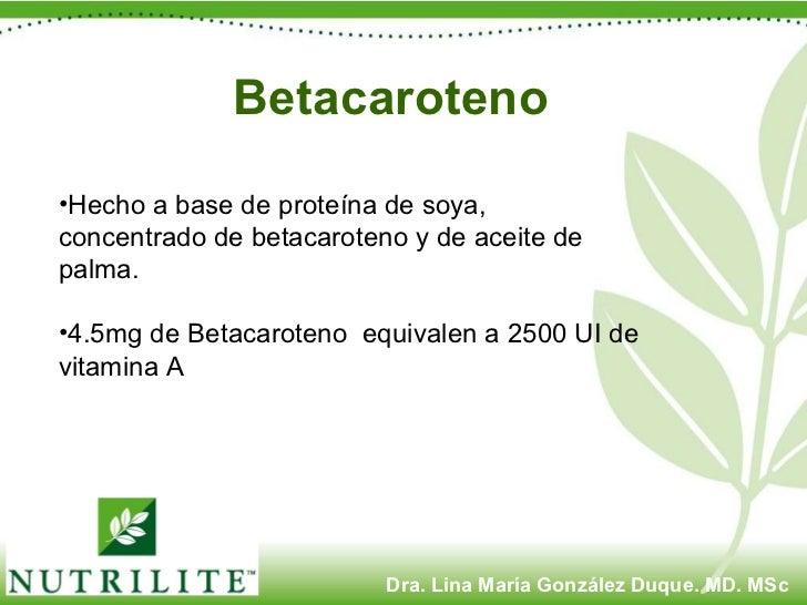 Betacaroteno <ul><li>Hecho a base de proteína de soya, concentrado de betacaroteno y de aceite de palma. </li></ul><ul><li...