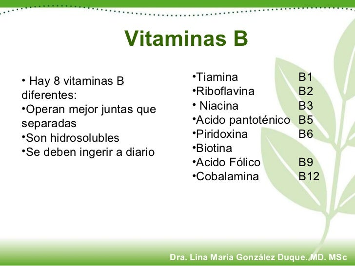 <ul><li>Hay 8 vitaminas B diferentes: </li></ul><ul><li>Operan mejor juntas que separadas </li></ul><ul><li>Son hidrosolub...