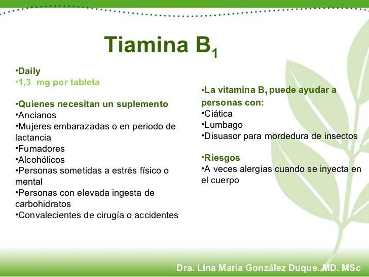 Tiamina B 1 <ul><li>Daily </li></ul><ul><li>1,3  mg por tableta </li></ul><ul><li>Quienes necesitan un suplemento </li></u...