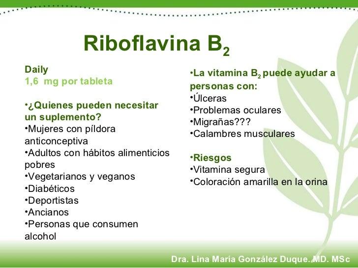 Riboflavina B 2 <ul><li>Daily </li></ul><ul><li>1,6  mg por tableta </li></ul><ul><li>¿Quienes pueden necesitar un supleme...