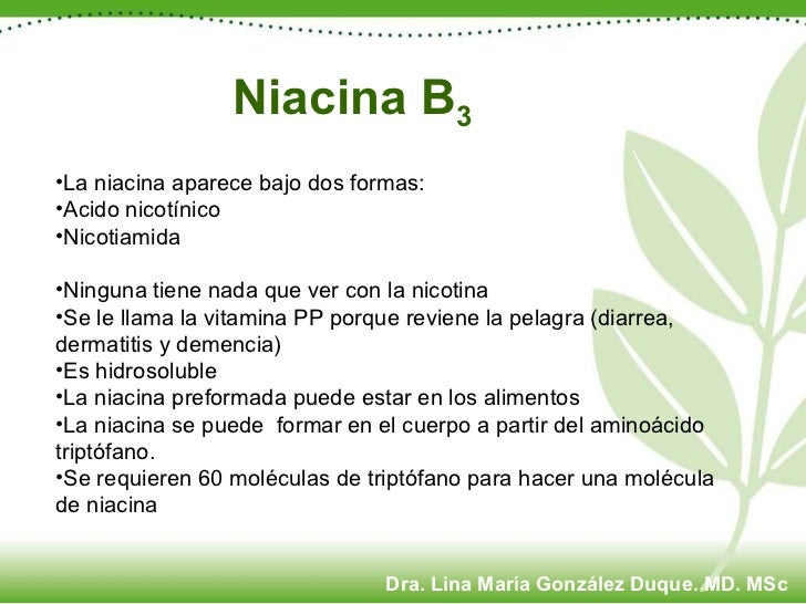 Niacina B 3 <ul><li>La niacina aparece bajo dos formas: </li></ul><ul><li>Acido nicotínico </li></ul><ul><li>Nicotiamida <...