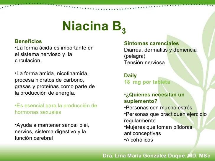 Niacina B 3 <ul><li>Beneficios </li></ul><ul><li>La forma ácida es importante en el sistema nervioso y  la circulación. </...