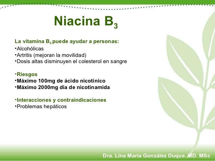 Niacina B 3 <ul><li>La vitamina  B 3  puede ayudar a personas: </li></ul><ul><li>Alcohólicas </li></ul><ul><li>Artritis (m...