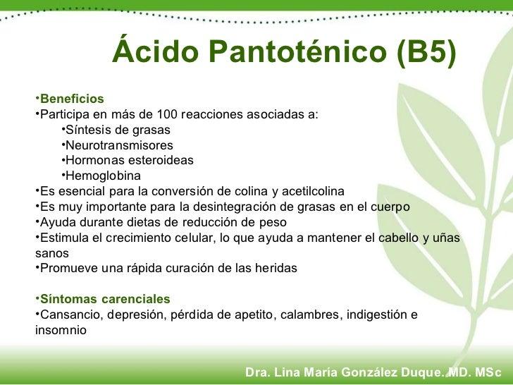 Ácido Pantoténico (B5) <ul><li>Beneficios </li></ul><ul><li>Participa en más de 100 reacciones asociadas a: </li></ul><ul>...