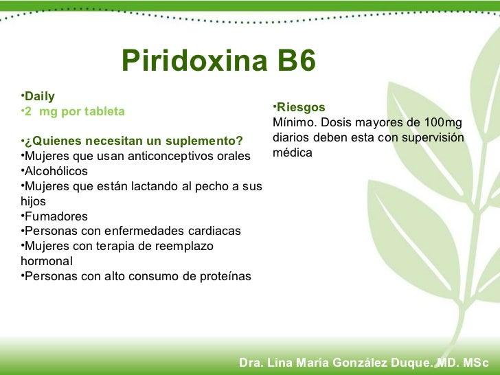 Piridoxina B6 <ul><li>Daily </li></ul><ul><li>2  mg por tableta </li></ul><ul><li>¿Quienes necesitan un suplemento? </li><...