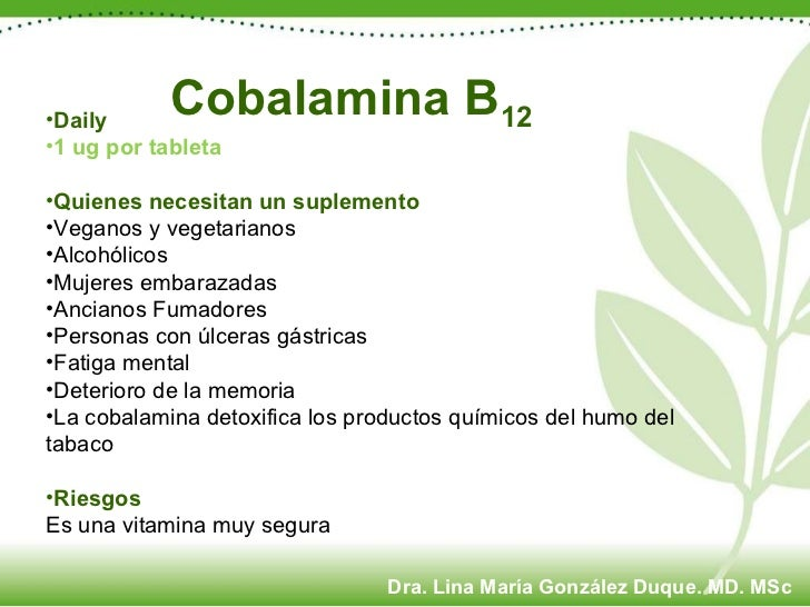 Cobalamina B 12   <ul><li>Daily </li></ul><ul><li>1 ug por tableta </li></ul><ul><li>Quienes necesitan un suplemento </li>...