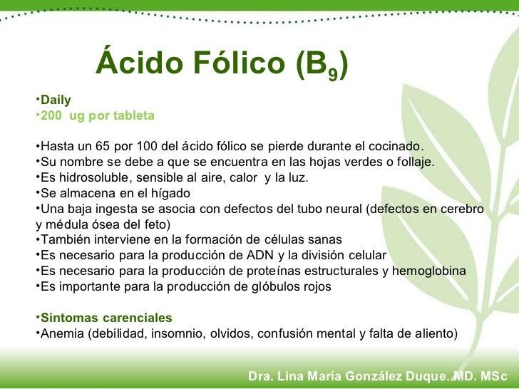 Ácido Fólico (B 9 )  <ul><li>Daily </li></ul><ul><li>200  ug por tableta </li></ul><ul><li>Hasta un 65 por 100 del ácido f...
