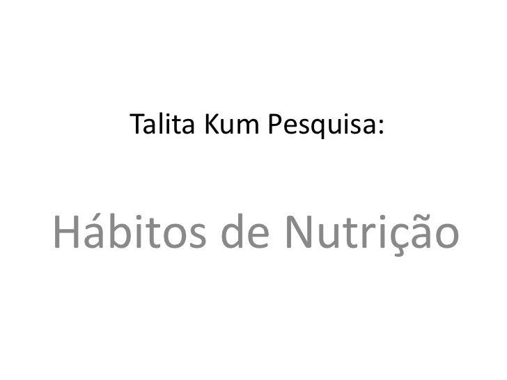 Talita Kum Pesquisa:<br />Hábitos de Nutrição<br />