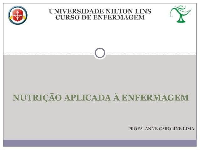 NUTRIÇÃO APLICADA À ENFERMAGEM PROFA. ANNE CAROLINE LIMA