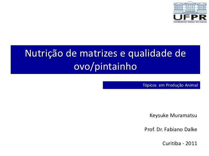 Nutrição de matrizes e qualidade de          ovo/pintainho                         Tópicos em Produção Animal             ...