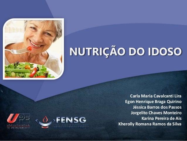 NUTRIÇÃO DO IDOSO  Carla Maria Cavalcanti Lira  Egon Henrique Braga Quirino  Jéssica Barros dos Passos  Jorgelito Chaves M...