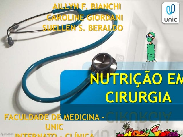 NUTRIÇÃO EM CIRURGIA FACULDADE DE MEDICINA – UNIC AILLYN F. BIANCHI CAROLINE GIORDANI SUELLEN S. BERALDO