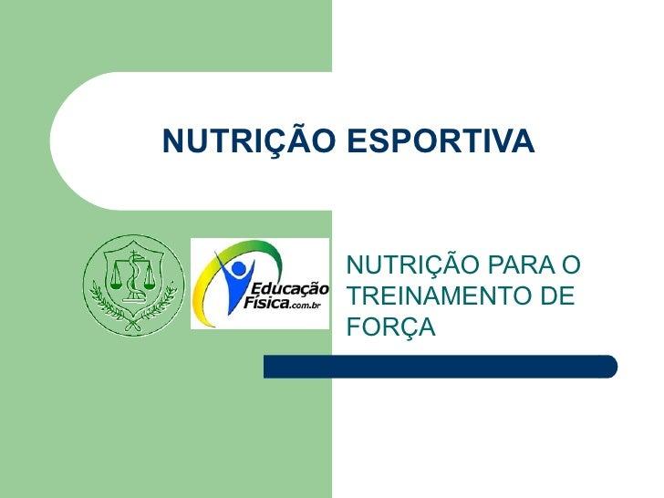 NUTRIÇÃO ESPORTIVA NUTRIÇÃO PARA O TREINAMENTO DE FORÇA