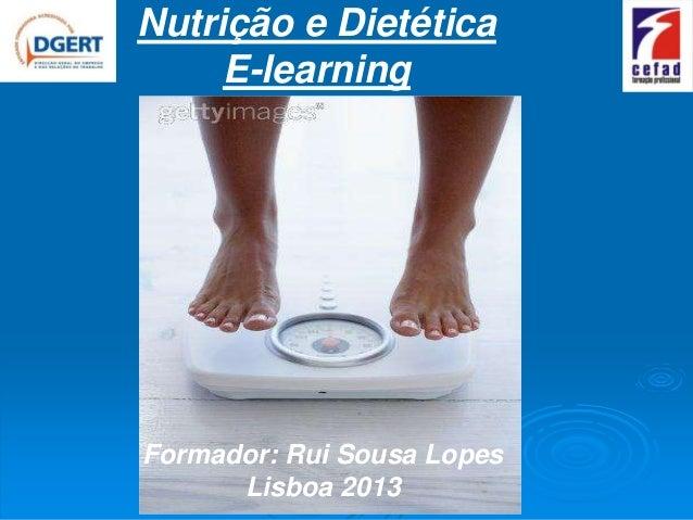 Nutrição e Dietética     E-learningFormador: Rui Sousa Lopes      Lisboa 2013