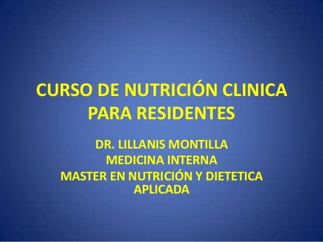 CURSO DE NUTRICIÓN CLINICA PARA RESIDENTES DR. LILLANIS MONTILLA MEDICINA INTERNA MASTER EN NUTRICIÓN Y DIETETICA APLICADA