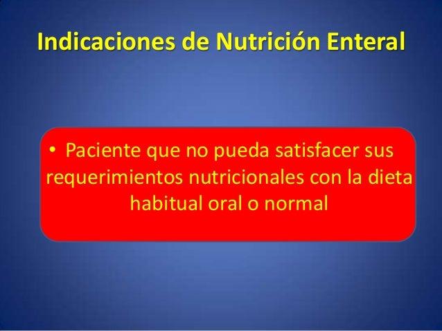 Contraindicaciones Relativas • Fistulas de alto débito • Síndrome de intestino corto • Diarrea • Ascitis • Vómitos