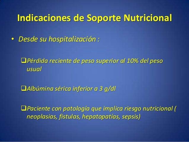 Indicaciones de Soporte Nutricional • Pacientes con adecuado estado nutricional y estrés metabólico leve, si la anterior s...