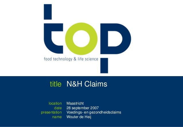title N&H Claims    location   Maastricht       date    28 september 2007presentation   Voedings- en gezondheidsclaims    ...