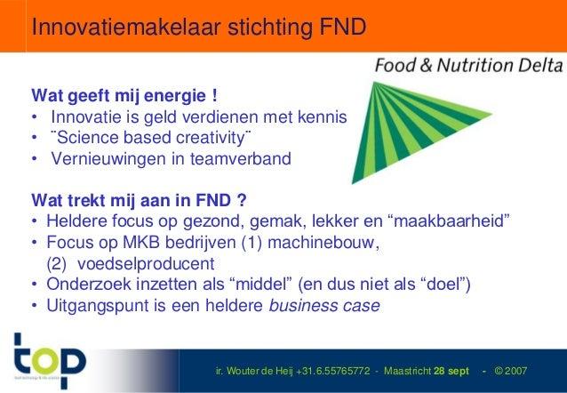 Innovatiemakelaar stichting FNDWat geeft mij energie !• Innovatie is geld verdienen met kennis• ¨Science based creativity¨...