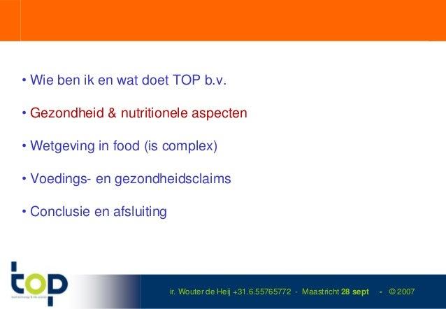 • Wie ben ik en wat doet TOP b.v.• Gezondheid & nutritionele aspecten• Wetgeving in food (is complex)• Voedings- en gezond...