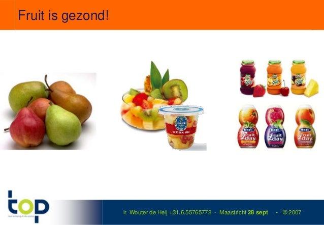 Fruit is gezond!                   ir. Wouter de Heij +31.6.55765772 - Maastricht 28 sept   - © 2007