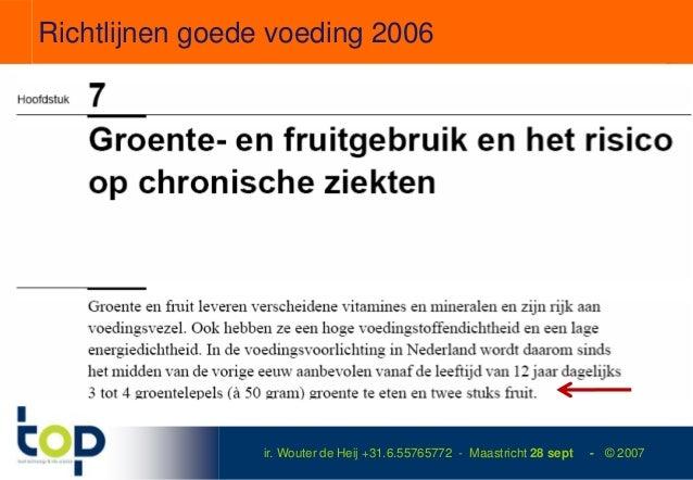Richtlijnen goede voeding 2006                 ir. Wouter de Heij +31.6.55765772 - Maastricht 28 sept   - © 2007