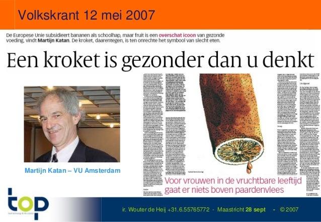 Volkskrant 12 mei 2007 Martijn Katan – VU Amsterdam                                ir. Wouter de Heij +31.6.55765772 - Maa...