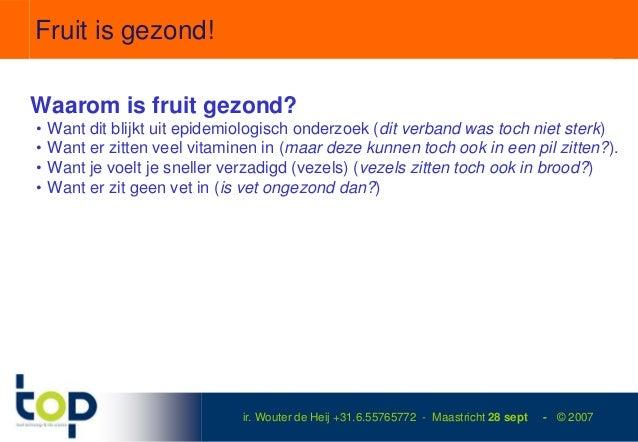 Fruit is gezond!Waarom is fruit gezond?•   Want dit blijkt uit epidemiologisch onderzoek (dit verband was toch niet sterk)...