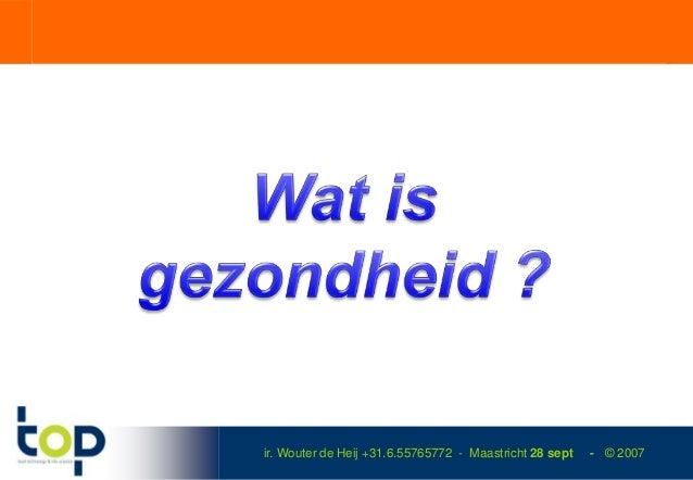 ir. Wouter de Heij +31.6.55765772 - Maastricht 28 sept   - © 2007