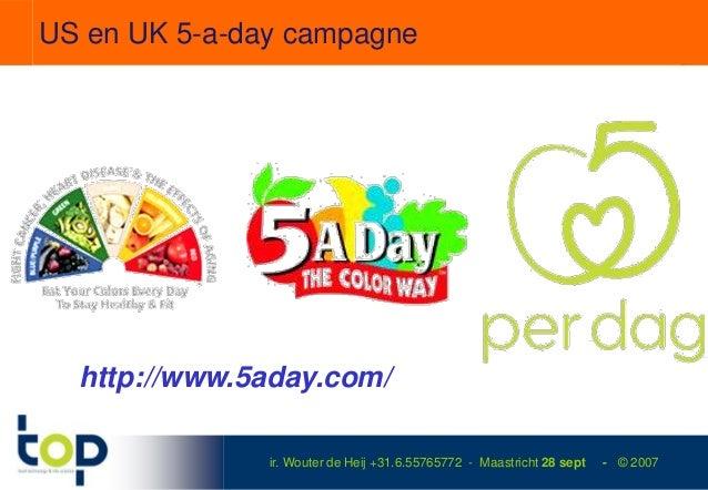 US en UK 5-a-day campagne  http://www.5aday.com/               ir. Wouter de Heij +31.6.55765772 - Maastricht 28 sept   - ...