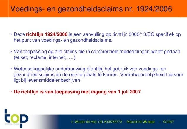 Voedings- en gezondheidsclaims nr. 1924/2006• Deze richtlijn 1924/2006 is een aanvulling op richtlijn 2000/13/EG specifiek...