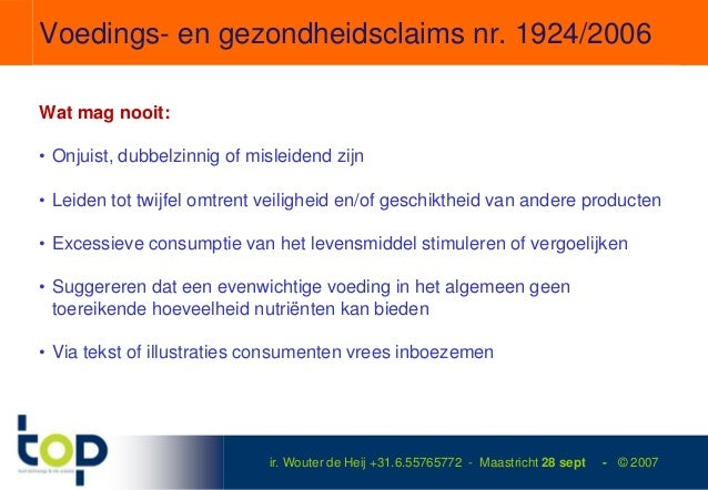 Voedings- en gezondheidsclaims nr. 1924/2006Wat mag nooit:• Onjuist, dubbelzinnig of misleidend zijn• Leiden tot twijfel o...