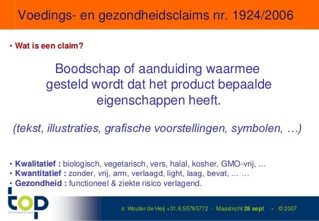 Voedings- en gezondheidsclaims nr. 1924/2006• Wat is een claim?           Boodschap of aanduiding waarmee          gesteld...