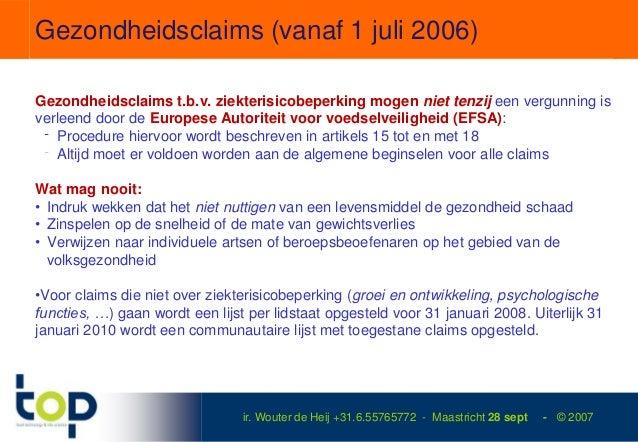 Gezondheidsclaims (vanaf 1 juli 2006)Gezondheidsclaims t.b.v. ziekterisicobeperking mogen niet tenzij een vergunning isver...