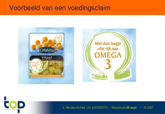 Voorbeeld van een voedingsclaim                ir. Wouter de Heij +31.6.55765772 - Maastricht 28 sept   - © 2007
