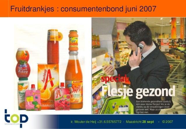 Fruitdrankjes : consumentenbond juni 2007                ir. Wouter de Heij +31.6.55765772 - Maastricht 28 sept   - © 2007