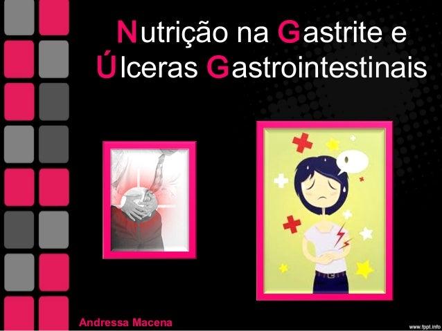 N utrição na G astrite e Ú lceras G astrointestinais  Andressa Macena