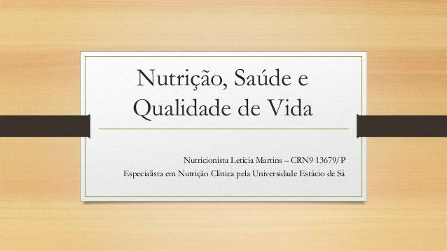 Nutrição, Saúde e Qualidade de Vida Nutricionista Letícia Martins – CRN9 13679/P Especialista em Nutrição Clínica pela Uni...