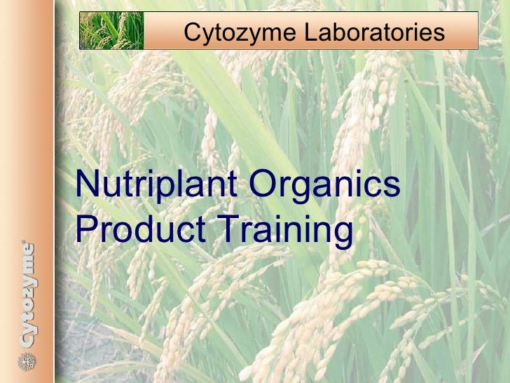 <ul><ul><li>Nutriplant Organics Product Training </li></ul></ul>Cytozyme Laboratories