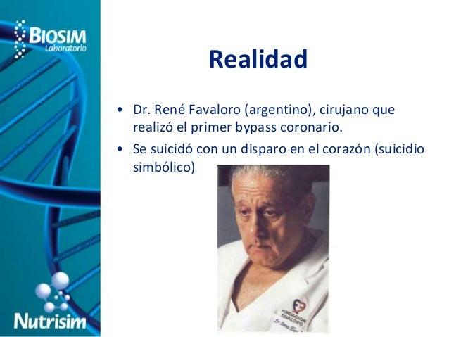 Realidad  • Dr. René Favaloro (argentino), cirujano que  realizó el primer bypass coronario.  • Se suicidó con un disparo ...