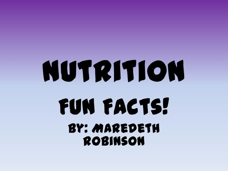 Nutrition Fun Facts! By: Maredeth   Robinson