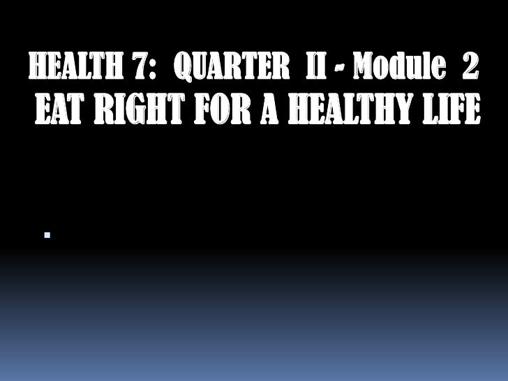 HEALTH 7: QUARTER II - Module 2EAT RIGHT FOR A HEALTHY LIFE