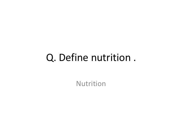 Q. Define nutrition .       Nutrition