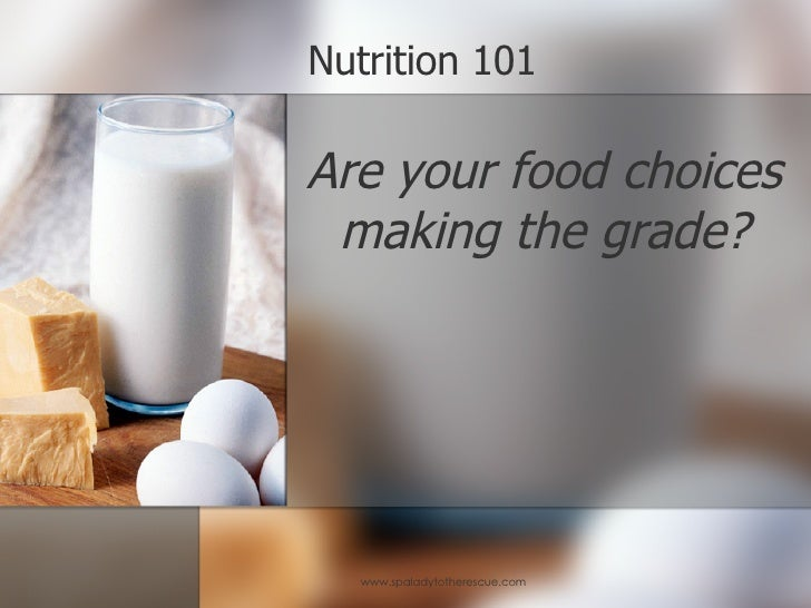 Nutrition 101 Are your food choices making the grade?