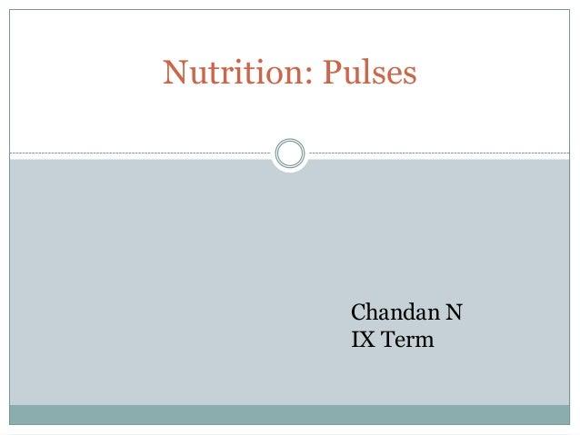 Nutrition: Pulses Chandan N IX Term