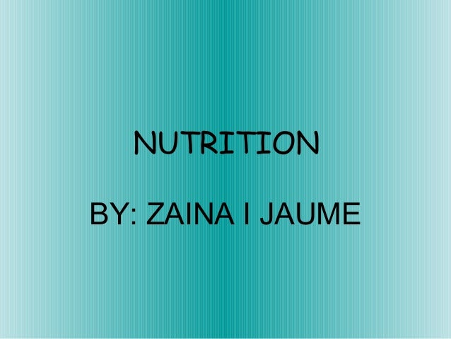 NUTRITION BY: ZAINA I JAUME