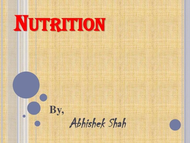 NUTRITION   By,         Abhishek Shah