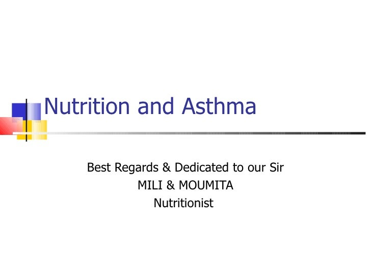 Nutrition and Asthma    Best Regards & Dedicated to our Sir            MILI & MOUMITA               Nutritionist